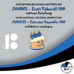 Rahvusvahelise karikatuurivõistluse «Juubel - Eesti Vabariik 100» näituse kataloog. International cartoon competition «Jubilee - Estonian Republic 100» exhibition catalogue