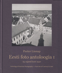 Eesti foto antoloogia. Anthology of Estonian Photography (1. osa)